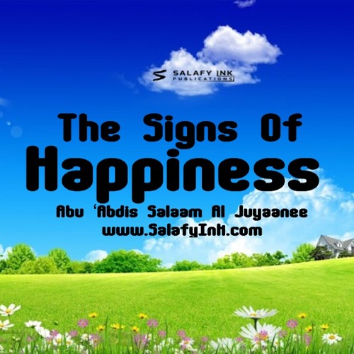 The Signs Of Happiness By Abu 'Abdis Salaam Siddiq Al Juyaanee