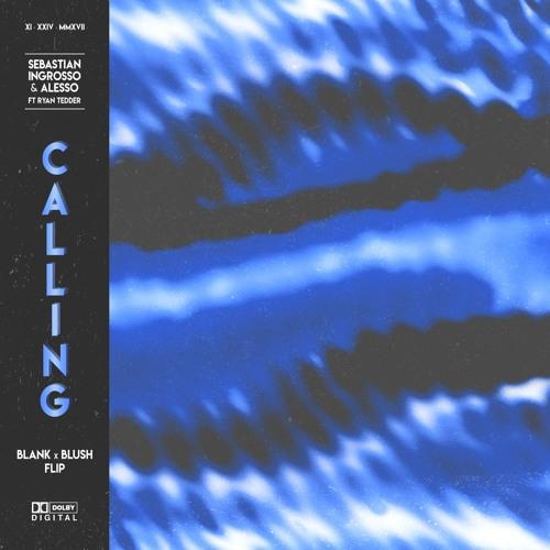 Sebastian Ingrosso & Alesso Ft. Ryan Tedder - Calling (Blank x Blush Flip)