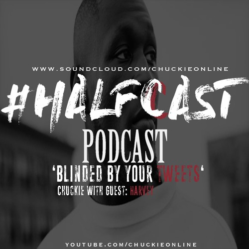 HALFCAST PODCAST: Blinded By Your Tweets - Guest: Harvey
