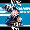 107% #41 | #BerlinePrix