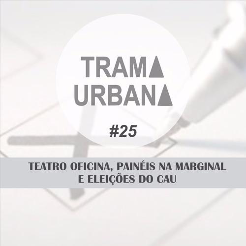 TRAMA 25 - Teatro Oficina, Painéis na marginal e eleições do CAU