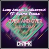 Luke Anders & AElectriX Feat. Aloma Steele - Over And Over (DHRMK REMIX)*FREE DOWNLOAD =BUY*