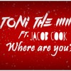 Where are you? - Toni The MmG Ft. Jacob Cook (Acoustic Version)