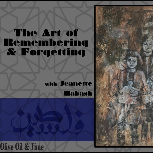 P3: The Art of Remembering & Forgetting a Conversation with Palestinian Painter Jeanette Habash