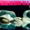 Drugs You Should Try It Mp3