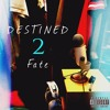 Destined to Fate 2 (Prod. By Taylor King)