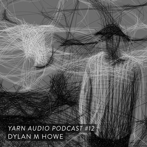 Yarn Audio Podcast #12 – Dylan M Howe (2017)