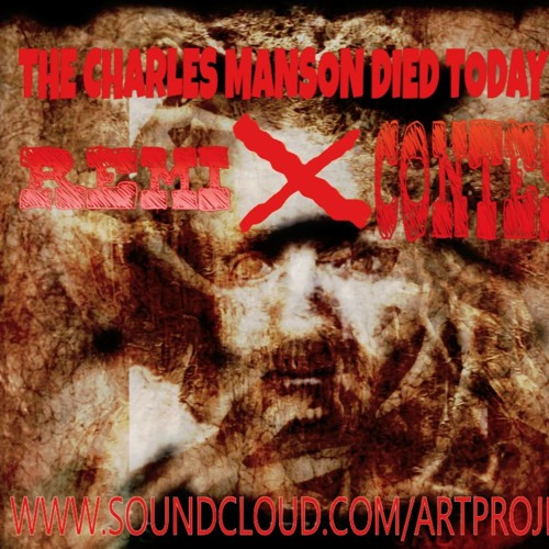 REMIX CONTEST yet to be completed  CHARLES MANSON DIED TODAY(Playlist contains stems)