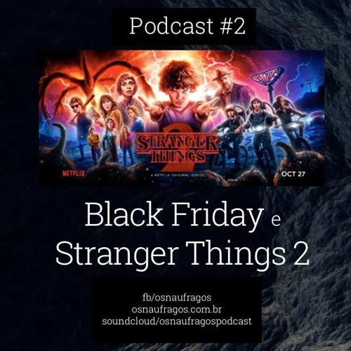 Podcast #2 - Stranger Things 2