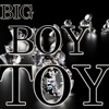 BIG BOY TOYS
