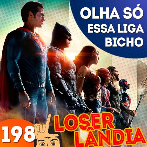 Loserlândia 198:  Olha Só Essa Liga, Bicho!