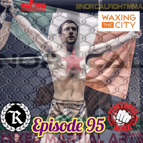 Episode 95: @norcalfightmma Podcast Featuring Brady Green (@TheBradyGreen)
