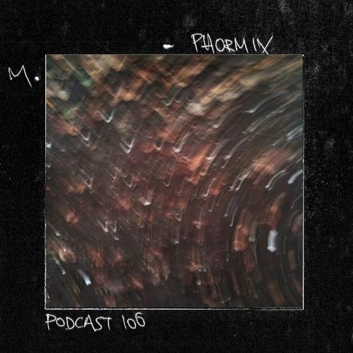 Phormix Podcast #106 M. (Enfant Terrible)