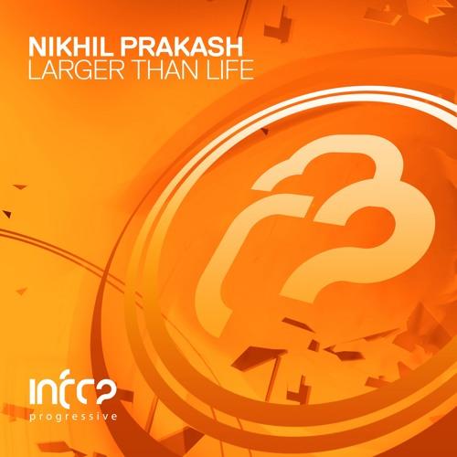 Nikhil Prakash - Larger Than Life [InfraProgressive] OUT NOW!