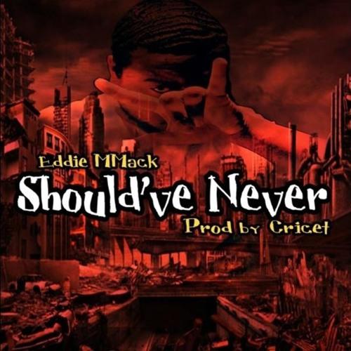 Eddie MMack - Shouldve Never | Siccness.net