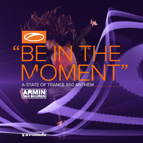 Armin van Buuren - Be In The Moment (ASOT 850 Anthem) [OUT NOW]