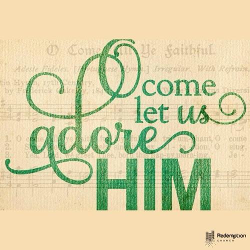 O Come Let Us Adore Him: Advent 2017
