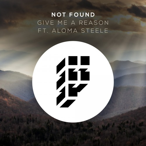 Not Found ft. Aloma Steele - Give Me A Reason (Original Mix)