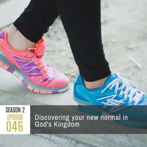 Season 2, Episode 46: Discovering your new normal in God's Kingdom