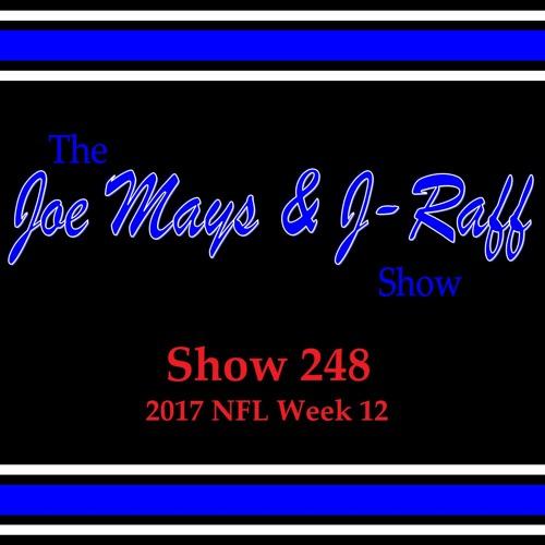 The Joe Mays & J-Raff Show: Episode 248 - 2017 NFL Week 12 Recap