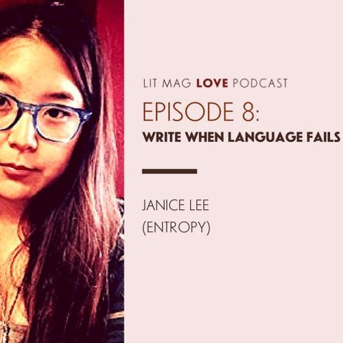 Lit Mag Love Episode 8: Write When Language Fails (Janice Lee)
