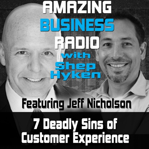The Seven Deadly Sins of Customer Experience Featuring Guest Jeff Nicholson