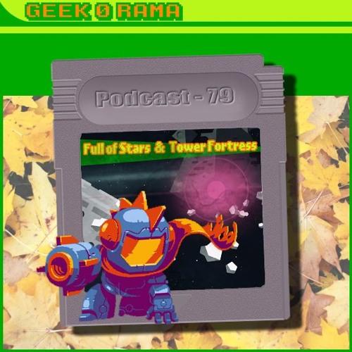Episode 079 Geek'O'rama - Full of Stars & Tower Fortress | Pop corn Tv