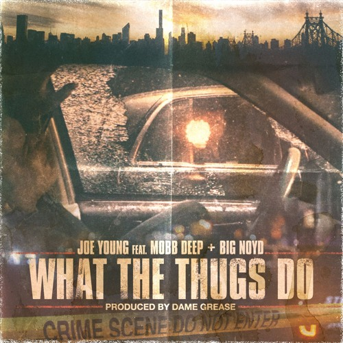 """Joe Young Feat. Mobb Deep + Big Noyd  """"What The Thugs Do"""" (prod. by Dame Grease)"""
