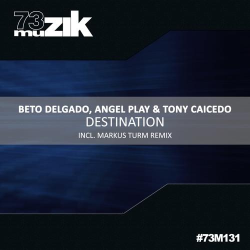 73M131 : Beto Delgado, Angel Play & Tony Caicedo - Destination (Markus Turm Remix)