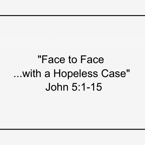 Jesus Face to Face: with a Hopeless Case