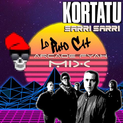 Kortatu - Sarri Sarri (Lo Puto Cat Arcade Fyah Mix)