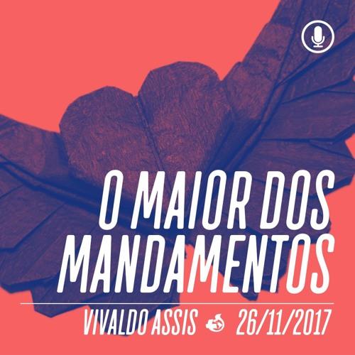 O Maior dos Mandamentos - Vivaldo Assis - 26/11/2017