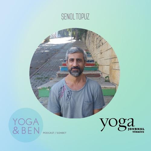 Konuk: Şenol Topuz / 'Yoga&Ben' Podcast/Sohbet Serisi (Yapımcı: Özgecan Tapa)