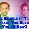Perviz Bulbule Ft Turkan Velizade Yox Heyatim Yox 2018