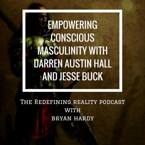 Empowering Conscious Masculinity with Darren Austin Hall and Jesse Buck - Ep. 44