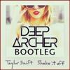 Shake it Off (Deep Archer Bootleg) [FREE DOWNLOAD]