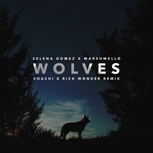 Selena Gomez x Marshmello - Wolves (Chachi x Rick Wonder Remix)