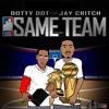 DOTTY DOT X JAY CRITCH - SAME TEAM (Prod. by lo life beats)