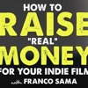 IFH 202: Film Finance & How to Raise REAL Money for Your Indie Film with Franco Sama