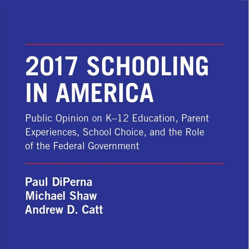Ep 22: 2017 Schooling In America Survey with Paul DiPerna & Team