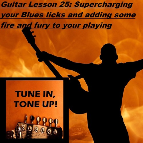 Guitar Lesson 25: Supercharging your Blues licks and adding some fire and fury to your playing