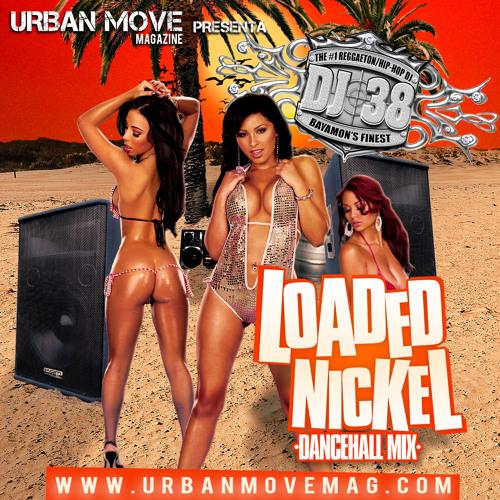 DJ 38 - Loaded Nickle ( Dancehall Mix ) 2011