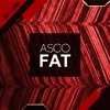 ASCO - Fat [OUT NOW on Beatport]