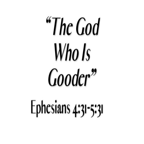 """The God Who Is Gooder"""