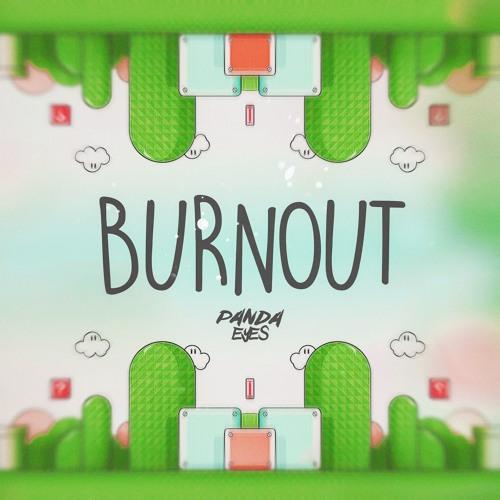 Panda Eyes - Burnout