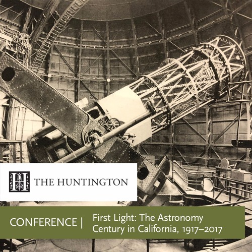 CONFERENCE | First Light: The Astronomy Century in California, 1917–2017