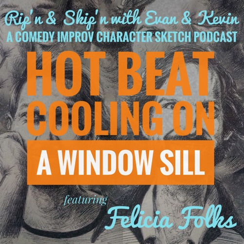 Ep 81 - Hot Beat On The Window Sill Feat. Felicia Folkes
