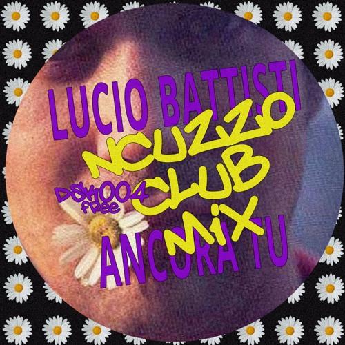 Lucio Battisti - Ancora Tu (Ncuzzo Club Mix)[DSK004FR] - Free Download