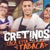 Os Cretinos Feat DJ Kelvinho - Taca Essa Tabaca Rmx Dj Betius
