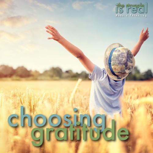 Choosing Gratitude: A Guide to Choosing to be Grateful with your Children feat. Dr. Kelly Flanagan